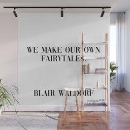 fairytales - blair gossip girl quote Wall Mural