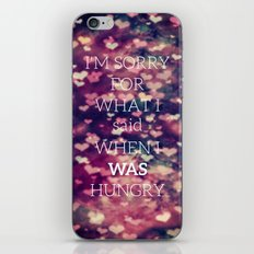 I'm Sorry For What I Said When I Was Hungry-239 iPhone & iPod Skin