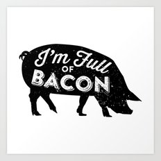 I'm Full of Bacon Art Print
