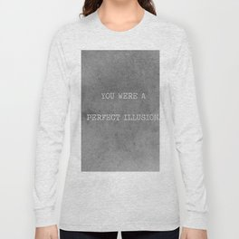 You Were A Perfect Illusion.  Long Sleeve T-shirt