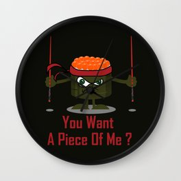 You Want A Piece Of Me - Angry Sushi Wall Clock