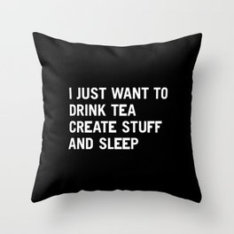 I just want to drink tea create stuff and sleep Throw Pillow