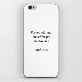Confucius Quote - Forget injuries never forget kindness iPhone Skin