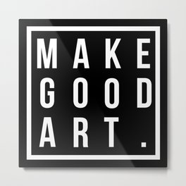 make good art Metal Print