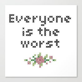 Everyone is the worst. Canvas Print