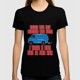 Roses Are Red Violets Are Blue I Have A Gun Get In The Van T-shirt