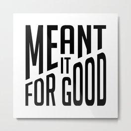 For Good Metal Print