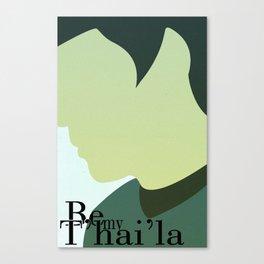 Be my T'hai'la Canvas Print