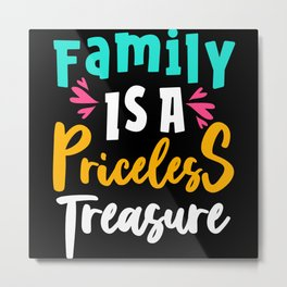 Family is a priceless treasure family quote 2020 Metal Print