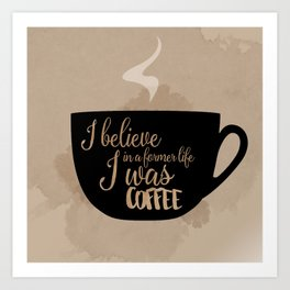Gilmore Girls Inspired - I believe in a former life I was coffee Art Print