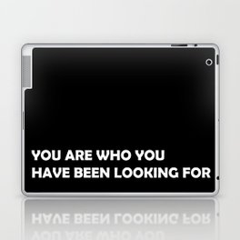 You are who you have been looking for Laptop & iPad Skin