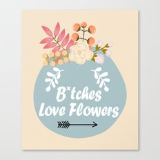 NSFW - B*tches Love Flowers Canvas Print