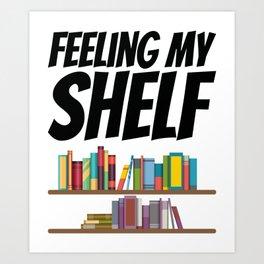 Books - Feeling my shelf Art Print