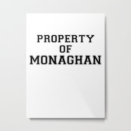 Property of MONAGHAN Metal Print