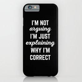 Explaining Why I'm Correct Funny Quote iPhone Case