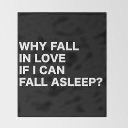 WHY FALL IN LOVE  IF I CAN  FALL ASLEEP? Throw Blanket