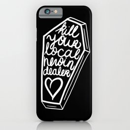 Kill Your Local Heroin Dealer iPhone Case