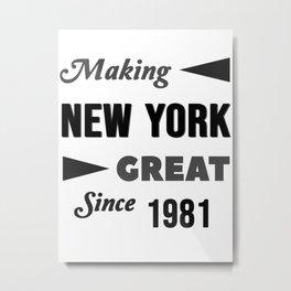 Making New York Great Since 1981 Metal Print