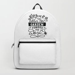 Born to garden forced to work - Garden hand drawn quotes illustration. Funny humor. Life sayings. Backpack