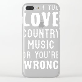 EITHER YOU LOVE COUNTRY MUSIC OR YOU_RE WRONG RACERBACK TANK Clear iPhone Case
