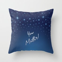 You Matter! Throw Pillow