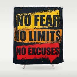 No fear No limits No excuses Shower Curtain