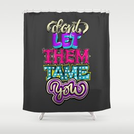 Don't Let Them Tame You Shower Curtain