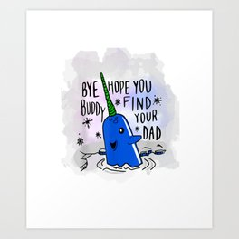 Narwhal Bye Buddy Hope You Find Your Dad Funny Christmas Art Print