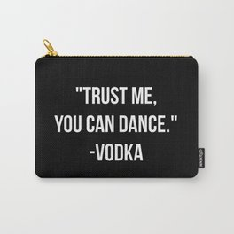 """""""Trust me, you can dance."""" - Vodka Carry-All Pouch"""