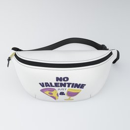 No valentine just pizza and wine Fanny Pack