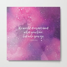 The world does not need what you have, but who you are. St Edith Stein Metal Print