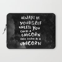 custom Laptop Sleeves featuring Always be yourself. Unless you can be a unicorn, then always be a unicorn. by WEAREYAWN