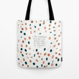 Joy in The Mess Of Things Tote Bag