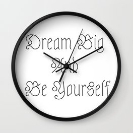 Dream Big And Be Yourself Wall Clock