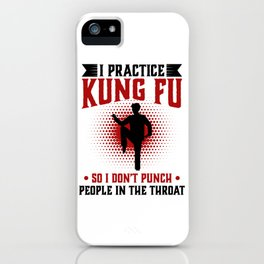 I practice Kung Fu So I Don't Punch People In The Throat iPhone Case