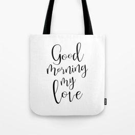 Good Morning My Love - black on white #love #decor #valentines Tote Bag
