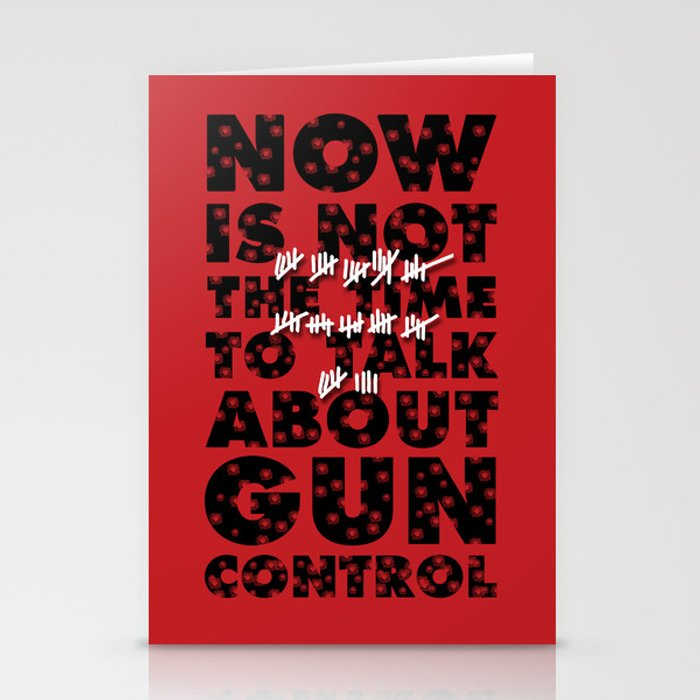 Now is not the time to talk about gun control. Stationery Cards