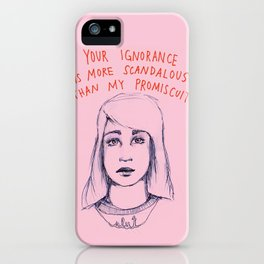 Your ignorance is more scandalous than my promiscuity iPhone Case