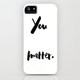 You matter. Quote. Calligraphy. iPhone Case