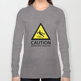 Caution Worms May Chase You Long Sleeve T-shirt