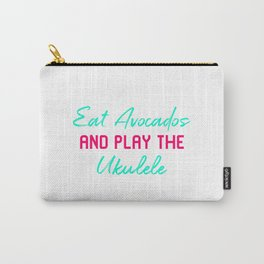 Eat Avocados And Play The Ukulele Funny Play Ukelele Music Carry-All Pouch