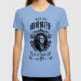 Making Money Is A Form Of Art T-shirt