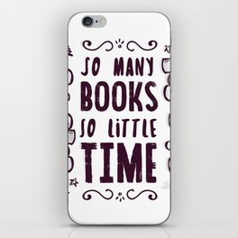 So Many Books So Little Time! iPhone Skin