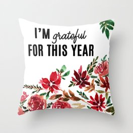 I AM GRATEFUL FOR THIS YEAR Throw Pillow