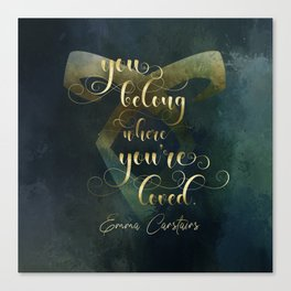 You belong where you're loved. Emma Carstairs. Lady Midnight. Canvas Print