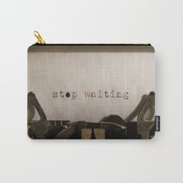 Stop Waiting Carry-All Pouch