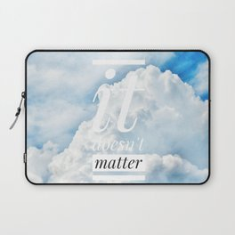 Motus Operandi Collection: It doesn't matter Laptop Sleeve