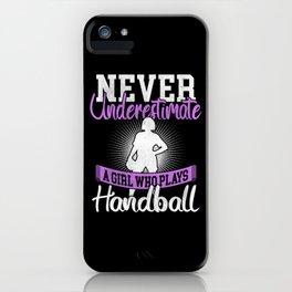 Never Underestimate A Handball Girl iPhone Case
