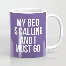 My Bed is Calling and I Must Go (Ultra Violet) Coffee Mug