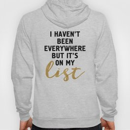 I HAVEN'T BEEN EVERYWHERE BUT IT'S ON MY LIST - wanderlust quote Hoody